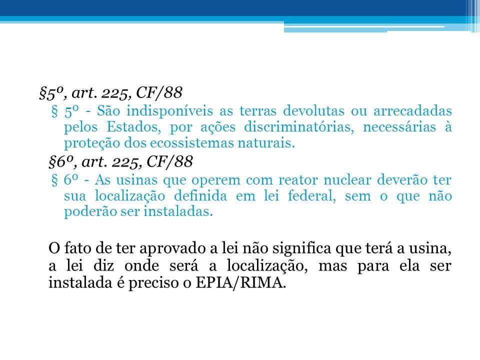 §5º, art. 225, CF/88 § 5º - São indisponíveis as terras devolutas ou arrecadadas pelos Estados, por ações discriminatórias, necessárias à proteção dos