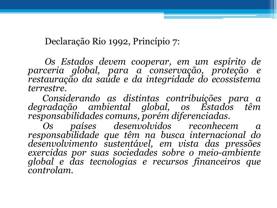 Declaração Rio 1992, Princípio 7: Os Estados devem cooperar, em um espírito de parceria global, para a conservação, proteção e restauração da saúde e