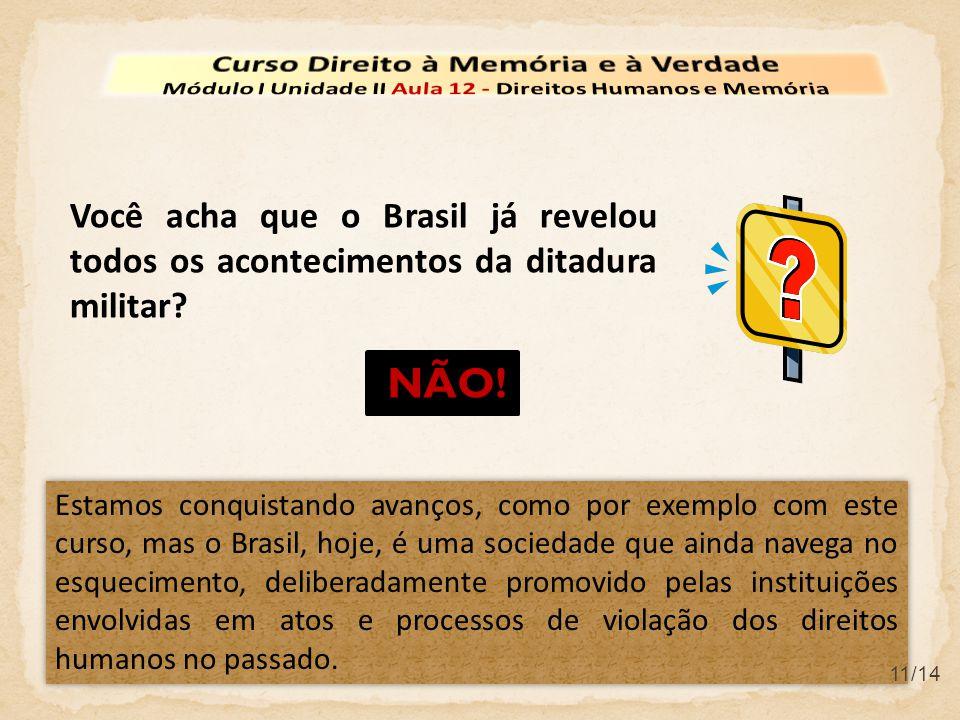 Você acha que o Brasil já revelou todos os acontecimentos da ditadura militar? Estamos conquistando avanços, como por exemplo com este curso, mas o Br