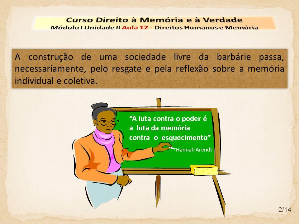 13/14 A mudança acontecerá através da educação e se a sociedade, no seu conjunto, for capaz de resgatar a sua memória, decodificá-la, compreendê-la e introjetá-la.