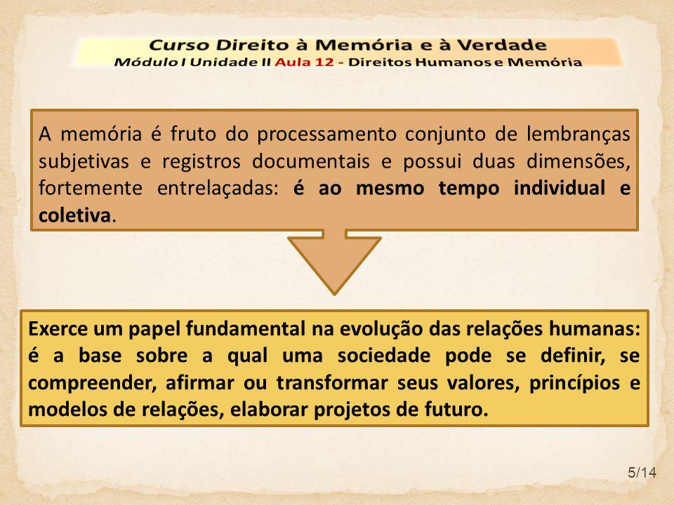 6/14 A construção de uma sociedade baseada na efetivação e o respeito pleno dos direitos humanos não pode prescindir do resgate da memória e do acesso à verdade histórica.