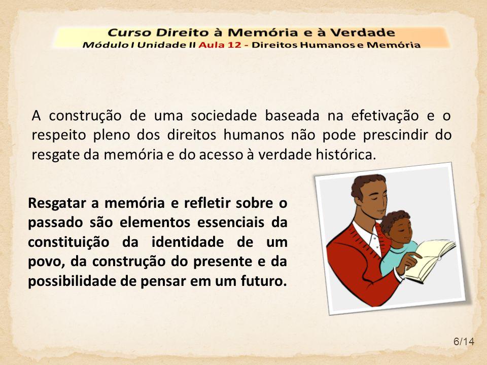 6/14 A construção de uma sociedade baseada na efetivação e o respeito pleno dos direitos humanos não pode prescindir do resgate da memória e do acesso
