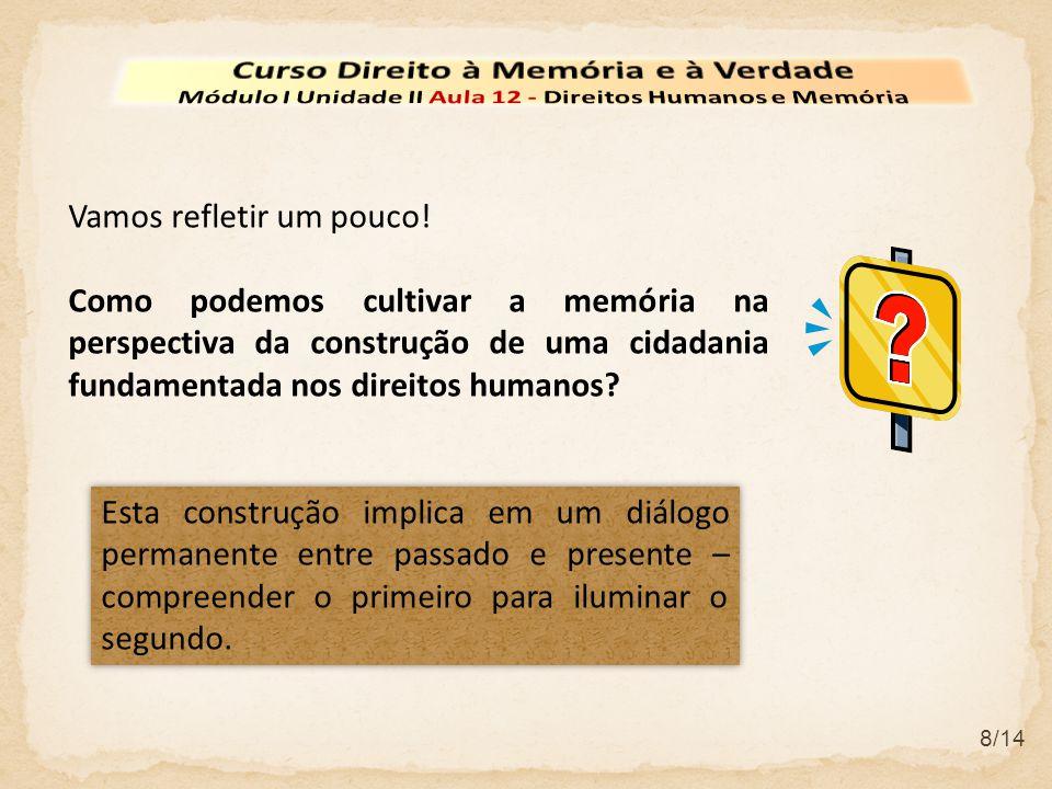 8/14 Vamos refletir um pouco! Como podemos cultivar a memória na perspectiva da construção de uma cidadania fundamentada nos direitos humanos? Esta co