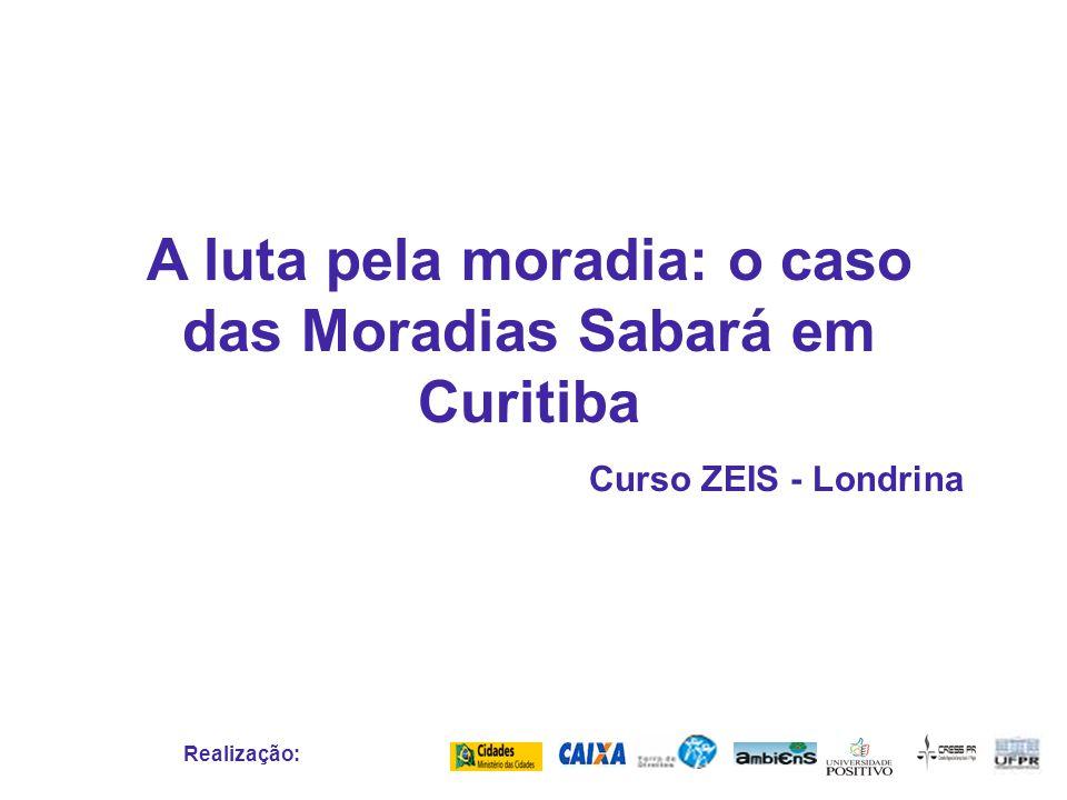 Realização: A luta pela moradia: o caso das Moradias Sabará em Curitiba Curso ZEIS - Londrina