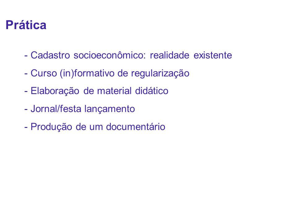 - Cadastro socioeconômico: realidade existente - Curso (in)formativo de regularização - Elaboração de material didático - Jornal/festa lançamento - Pr