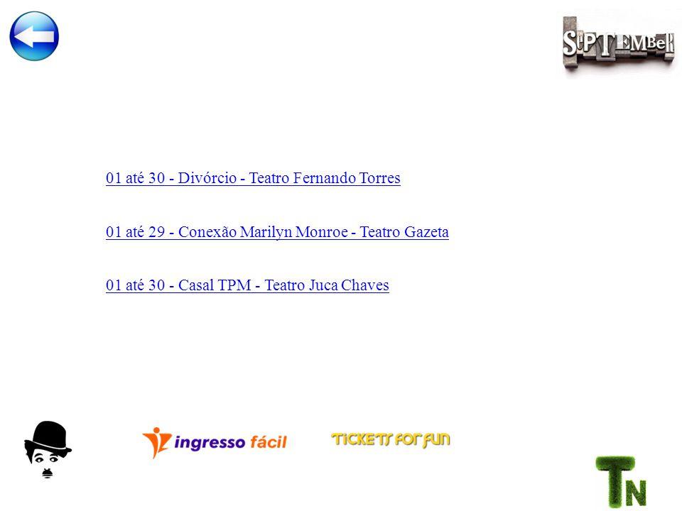01 até 29 - Conexão Marilyn Monroe - Teatro Gazeta 01 até 30 - Divórcio - Teatro Fernando Torres 01 até 30 - Casal TPM - Teatro Juca Chaves