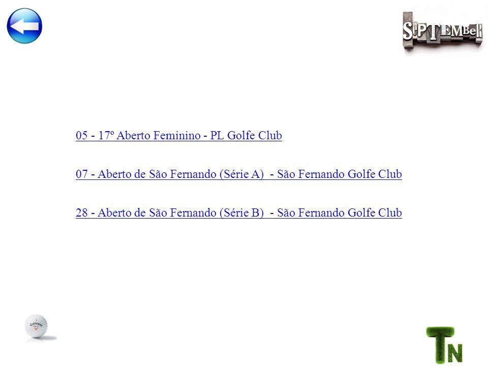 05 - 17º Aberto Feminino - PL Golfe Club 28 - Aberto de São Fernando (Série B) - São Fernando Golfe Club 07 - Aberto de São Fernando (Série A) - São Fernando Golfe Club