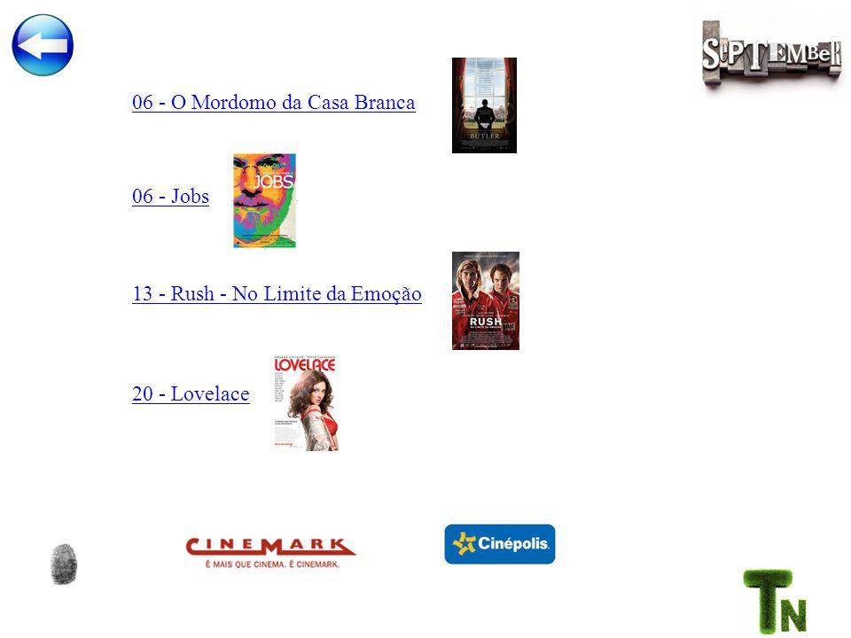 06 - O Mordomo da Casa Branca 06 - Jobs 13 - Rush - No Limite da Emoção 20 - Lovelace