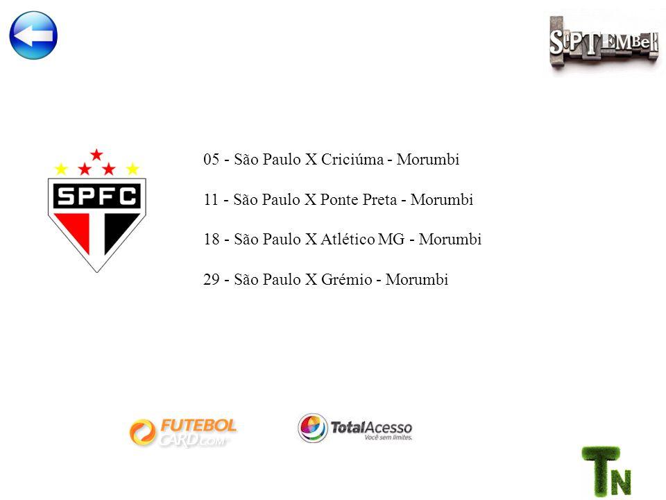 05 - São Paulo X Criciúma - Morumbi 11 - São Paulo X Ponte Preta - Morumbi 18 - São Paulo X Atlético MG - Morumbi 29 - São Paulo X Grémio - Morumbi