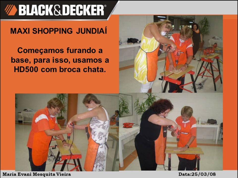 Maria Evani Mesquita Vieira Data:25/03/08 MAXI SHOPPING JUNDIAÍ Começamos furando a base, para isso, usamos a HD500 com broca chata.