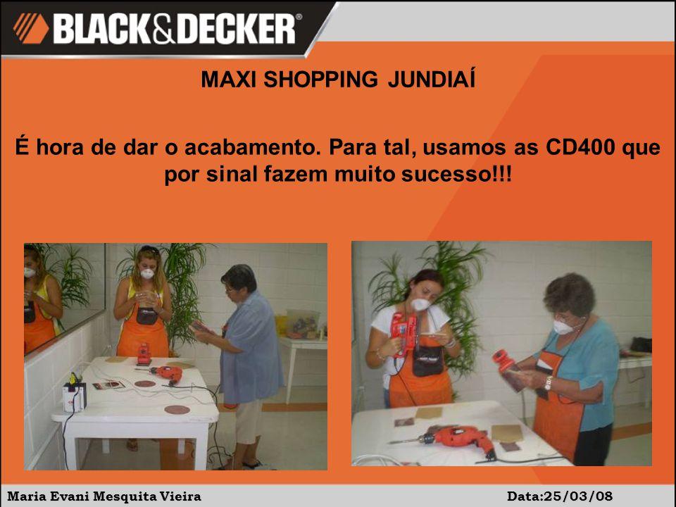 Maria Evani Mesquita Vieira Data:25/03/08 MAXI SHOPPING JUNDIAÍ É hora de dar o acabamento. Para tal, usamos as CD400 que por sinal fazem muito sucess