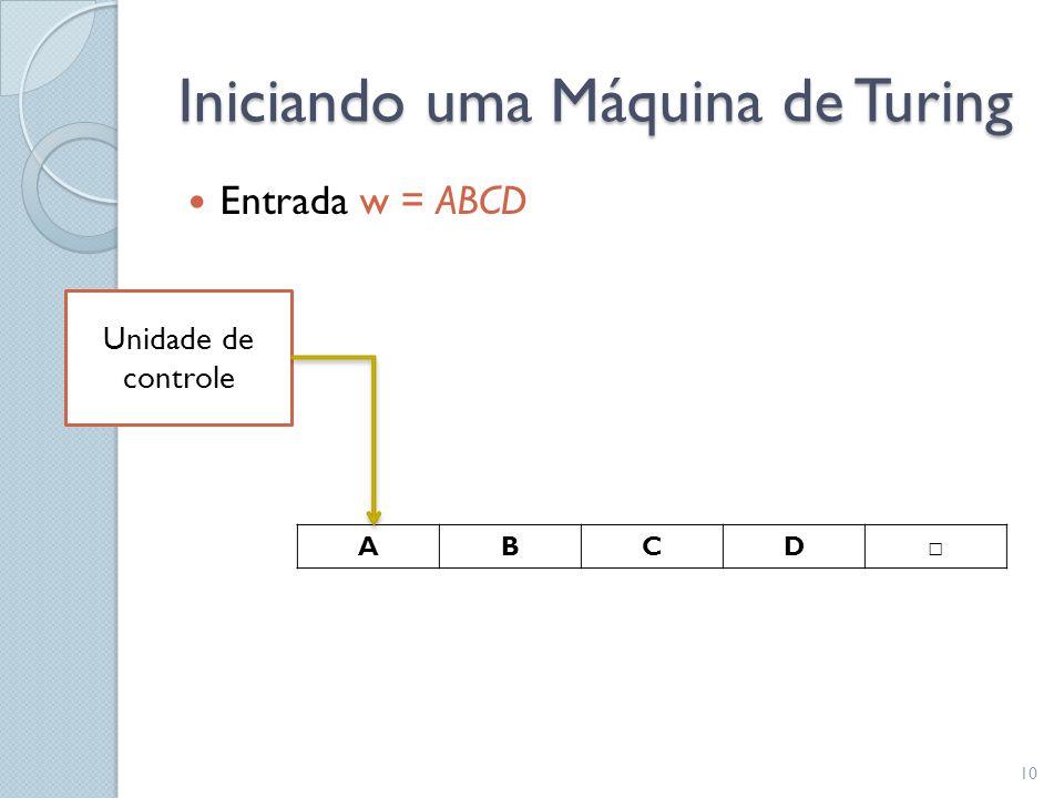 Iniciando uma Máquina de Turing  Entrada w = ABCD ABCD □ Unidade de controle 10