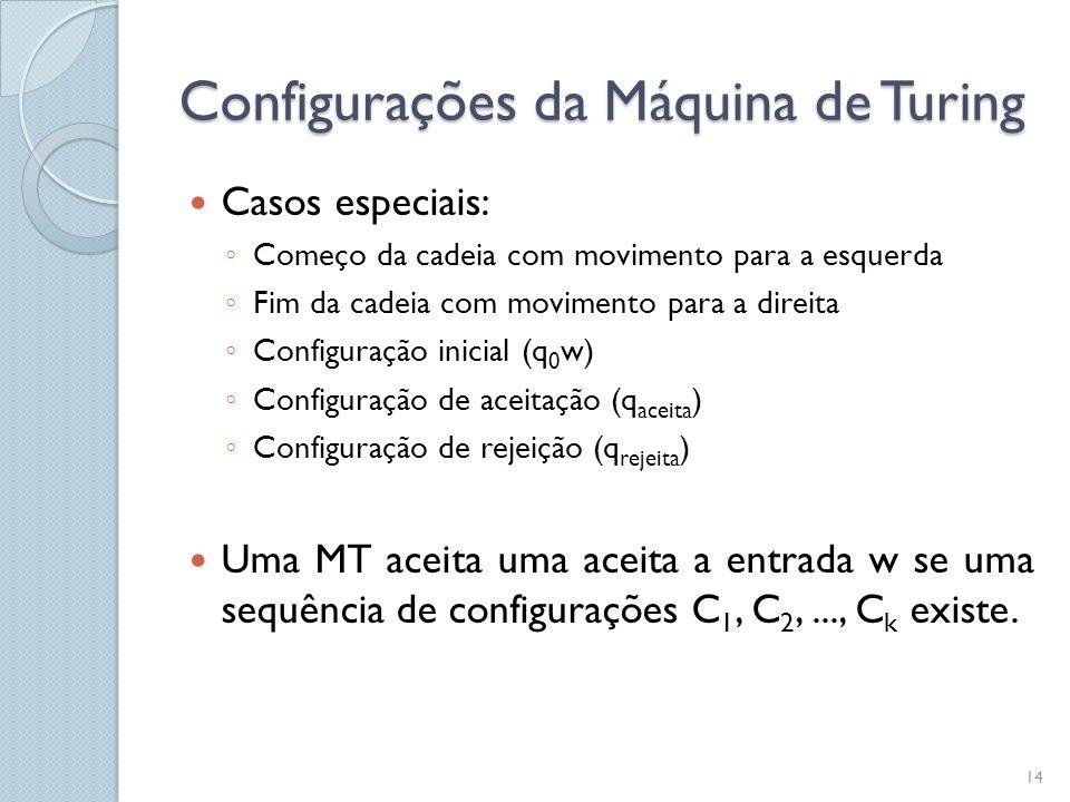 Configurações da Máquina de Turing  Casos especiais: ◦ Começo da cadeia com movimento para a esquerda ◦ Fim da cadeia com movimento para a direita ◦