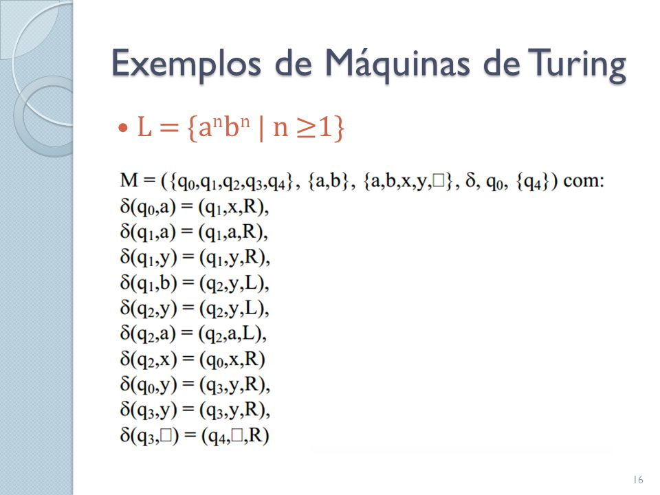 Exemplos de Máquinas de Turing  L = {a n b n   n ≥1} 16