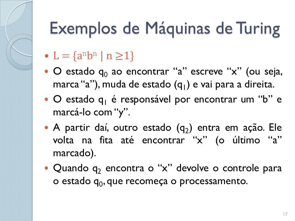 """Exemplos de Máquinas de Turing  L = {a n b n   n ≥1}  O estado q 0 ao encontrar """"a"""" escreve """"x"""" (ou seja, marca """"a""""), muda de estado (q 1 ) e vai pa"""