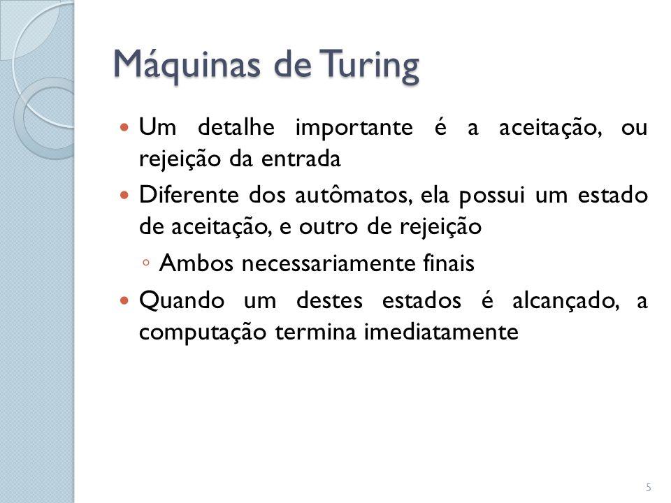 Máquinas de Turing  Para entender o procedimento executado por uma máquina de Turing, vamos considerar a seguinte linguagem: ◦ L1 = { w#w | w ∈ {0,1}* } Exemplos de palavras da linguagem L1: w1=010#010 w2=0011#0011 6