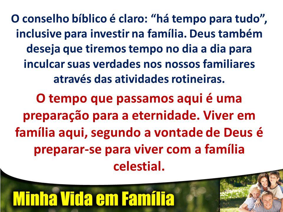 """O conselho bíblico é claro: """"há tempo para tudo"""", inclusive para investir na família. Deus também deseja que tiremos tempo no dia a dia para inculcar"""