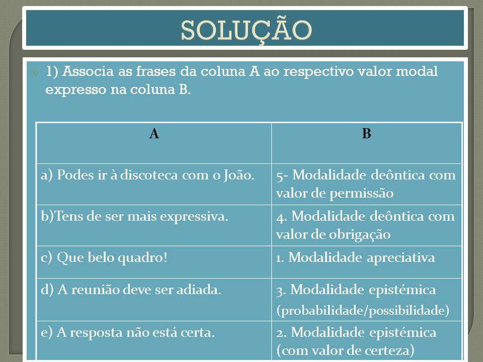  1) Associa as frases da coluna A ao respectivo valor modal expresso na coluna B.