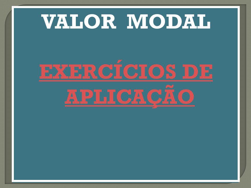 VALOR MODAL EXERCÍCIOS DE APLICAÇÃO VALOR MODAL EXERCÍCIOS DE APLICAÇÃO VALOR MODAL EXERCÍCIOS DE APLICAÇÃO