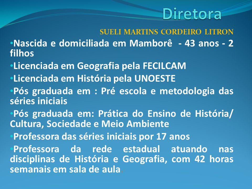 SUELI MARTINS CORDEIRO LITRON • Nascida e domiciliada em Mamborê - 43 anos - 2 filhos • Licenciada em Geografia pela FECILCAM • Licenciada em História