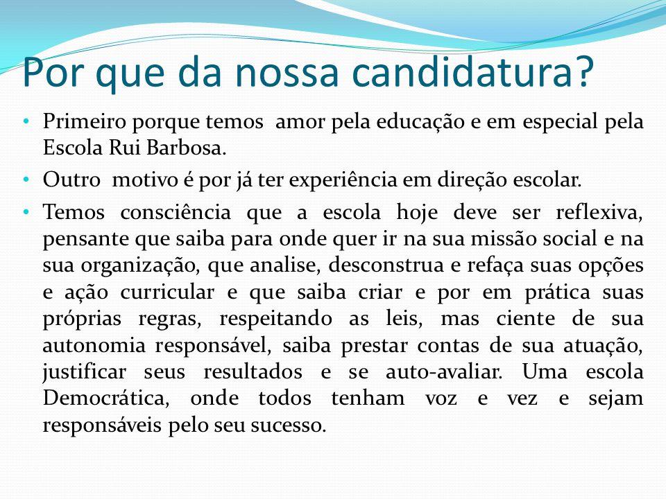 Por que da nossa candidatura? • Primeiro porque temos amor pela educação e em especial pela Escola Rui Barbosa. • Outro motivo é por já ter experiênci