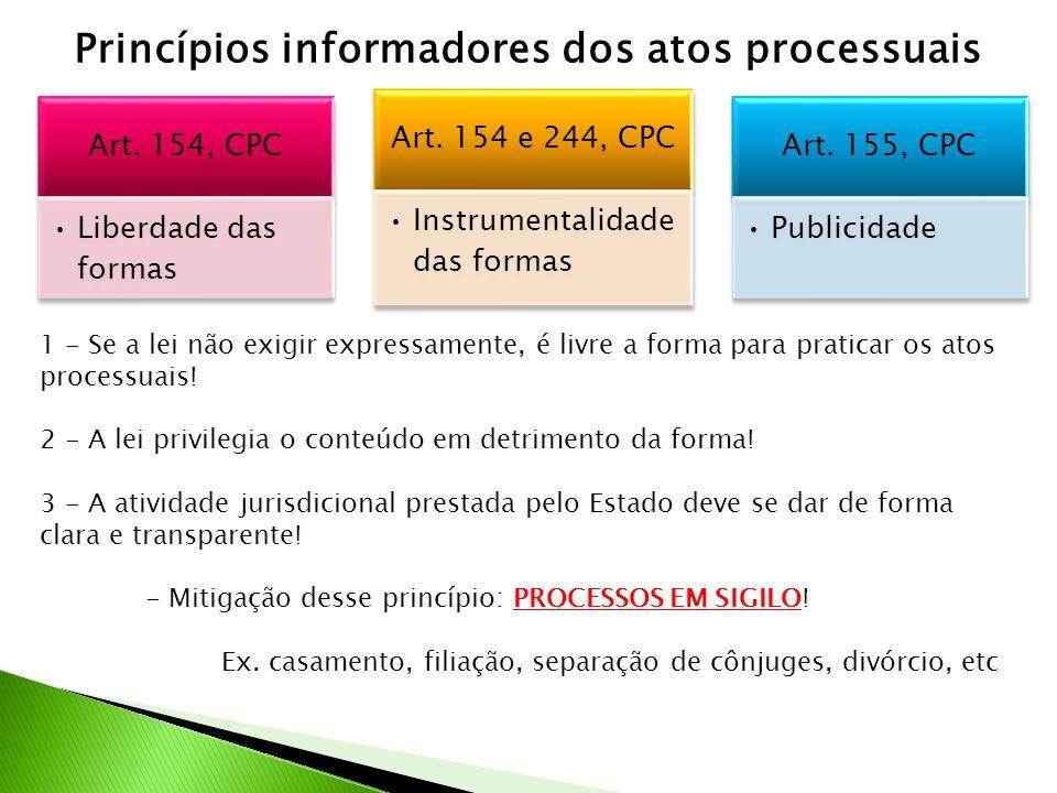 Princípios informadores dos atos processuais 1 - Se a lei não exigir expressamente, é livre a forma para praticar os atos processuais.