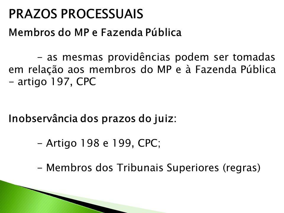 PRAZOS PROCESSUAIS Membros do MP e Fazenda Pública - as mesmas providências podem ser tomadas em relação aos membros do MP e à Fazenda Pública - artig