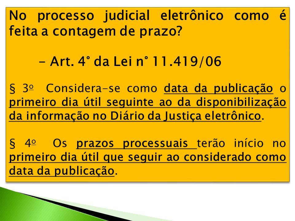 No processo judicial eletrônico como é feita a contagem de prazo? - Art. 4° da Lei n° 11.419/06 § 3 o Considera-se como data da publicação o primeiro