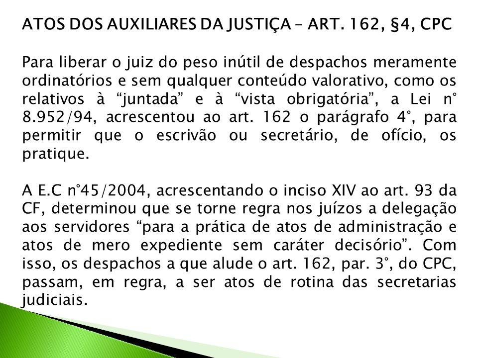 ATOS DOS AUXILIARES DA JUSTIÇA – ART. 162, §4, CPC Para liberar o juiz do peso inútil de despachos meramente ordinatórios e sem qualquer conteúdo valo