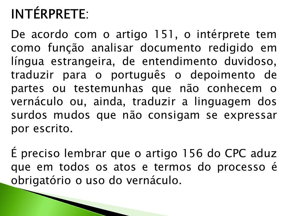 INTÉRPRETE: De acordo com o artigo 151, o intérprete tem como função analisar documento redigido em língua estrangeira, de entendimento duvidoso, trad