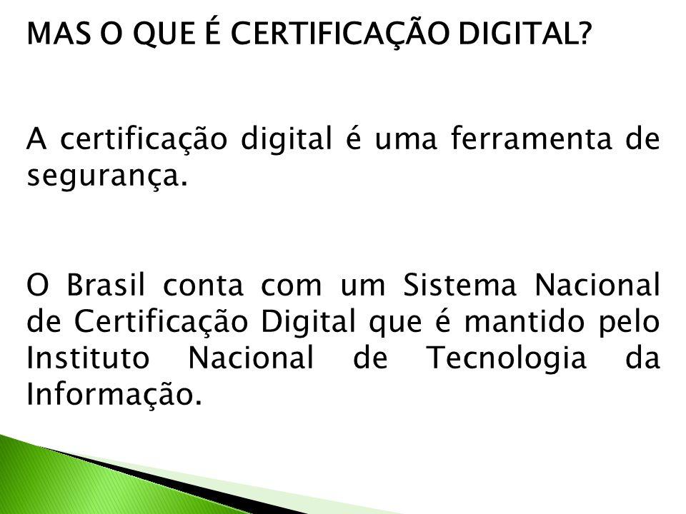 MAS O QUE É CERTIFICAÇÃO DIGITAL? A certificação digital é uma ferramenta de segurança. O Brasil conta com um Sistema Nacional de Certificação Digital