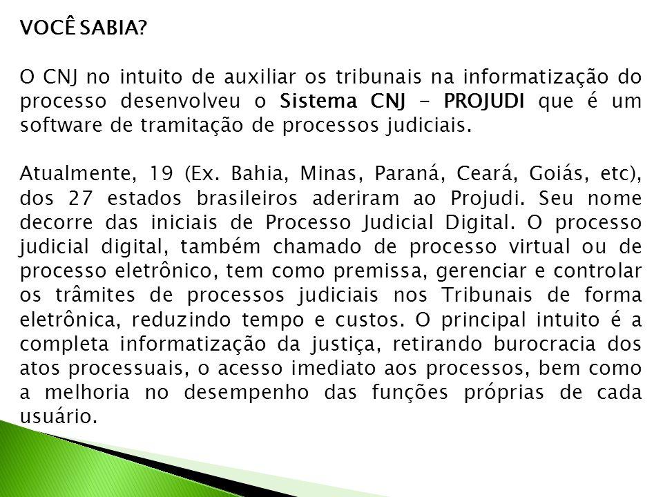 VOCÊ SABIA? O CNJ no intuito de auxiliar os tribunais na informatização do processo desenvolveu o Sistema CNJ - PROJUDI que é um software de tramitaçã