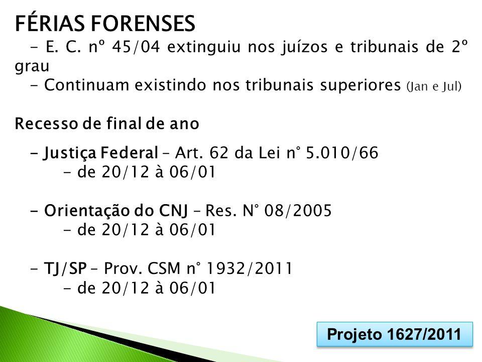 FÉRIAS FORENSES - E. C. nº 45/04 extinguiu nos juízos e tribunais de 2º grau - Continuam existindo nos tribunais superiores (Jan e Jul) Recesso de fin