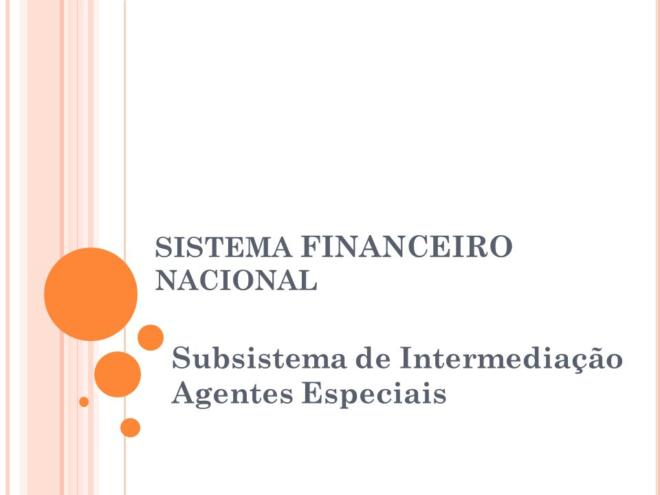 SISTEMA FINANCEIRO NACIONAL Subsistema de Intermediação Agentes Especiais