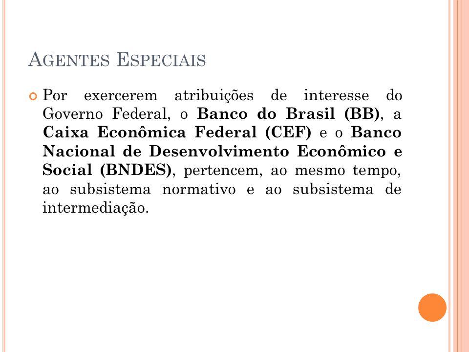 A GENTES E SPECIAIS Por exercerem atribuições de interesse do Governo Federal, o Banco do Brasil (BB), a Caixa Econômica Federal (CEF) e o Banco Nacio