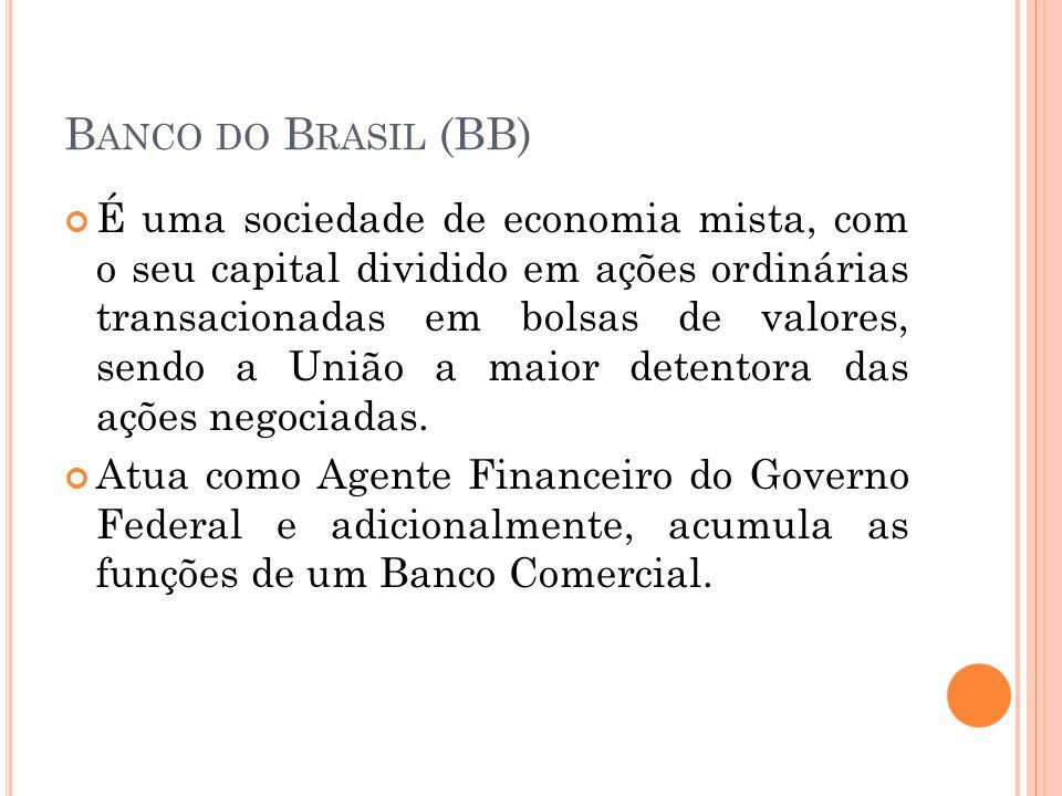B ANCO DO B RASIL (BB) É uma sociedade de economia mista, com o seu capital dividido em ações ordinárias transacionadas em bolsas de valores, sendo a