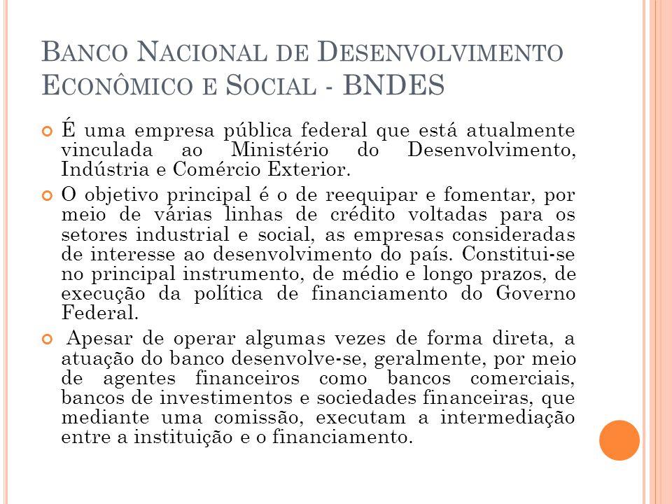 B ANCO N ACIONAL DE D ESENVOLVIMENTO E CONÔMICO E S OCIAL - BNDES É uma empresa pública federal que está atualmente vinculada ao Ministério do Desenvo