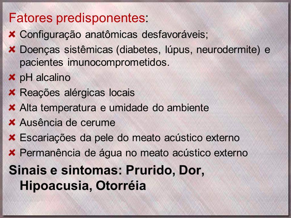 Fatores predisponentes: Configuração anatômicas desfavoráveis; Doenças sistêmicas (diabetes, lúpus, neurodermite) e pacientes imunocomprometidos. pH a