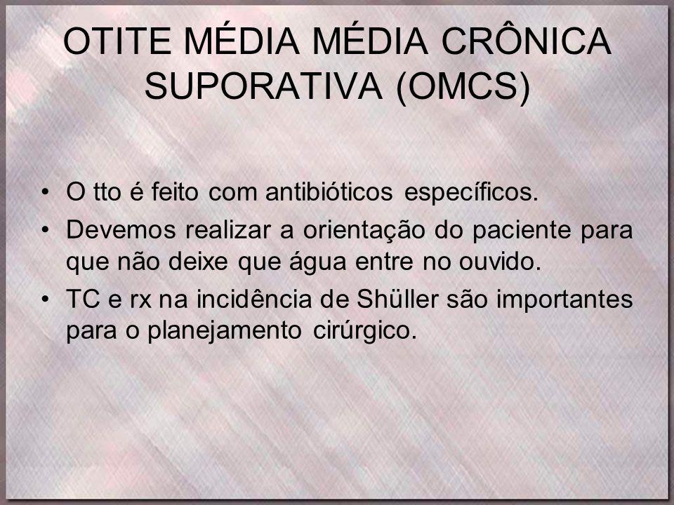 OTITE MÉDIA MÉDIA CRÔNICA SUPORATIVA (OMCS) •O tto é feito com antibióticos específicos. •Devemos realizar a orientação do paciente para que não deixe