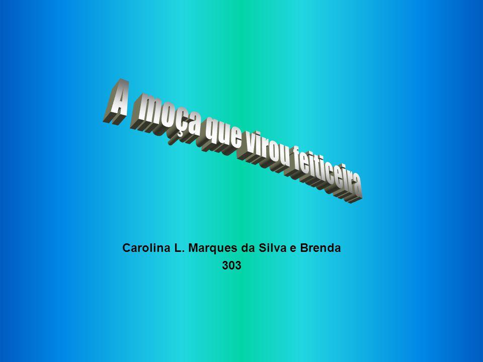 Carolina L. Marques da Silva e Brenda 303