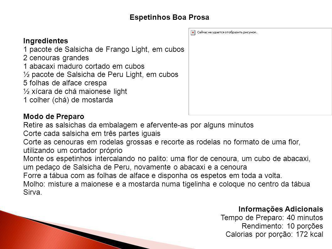 Ingredientes 1 pacote de Salsicha de Frango Light, em cubos 2 cenouras grandes 1 abacaxi maduro cortado em cubos ½ pacote de Salsicha de Peru Light, e