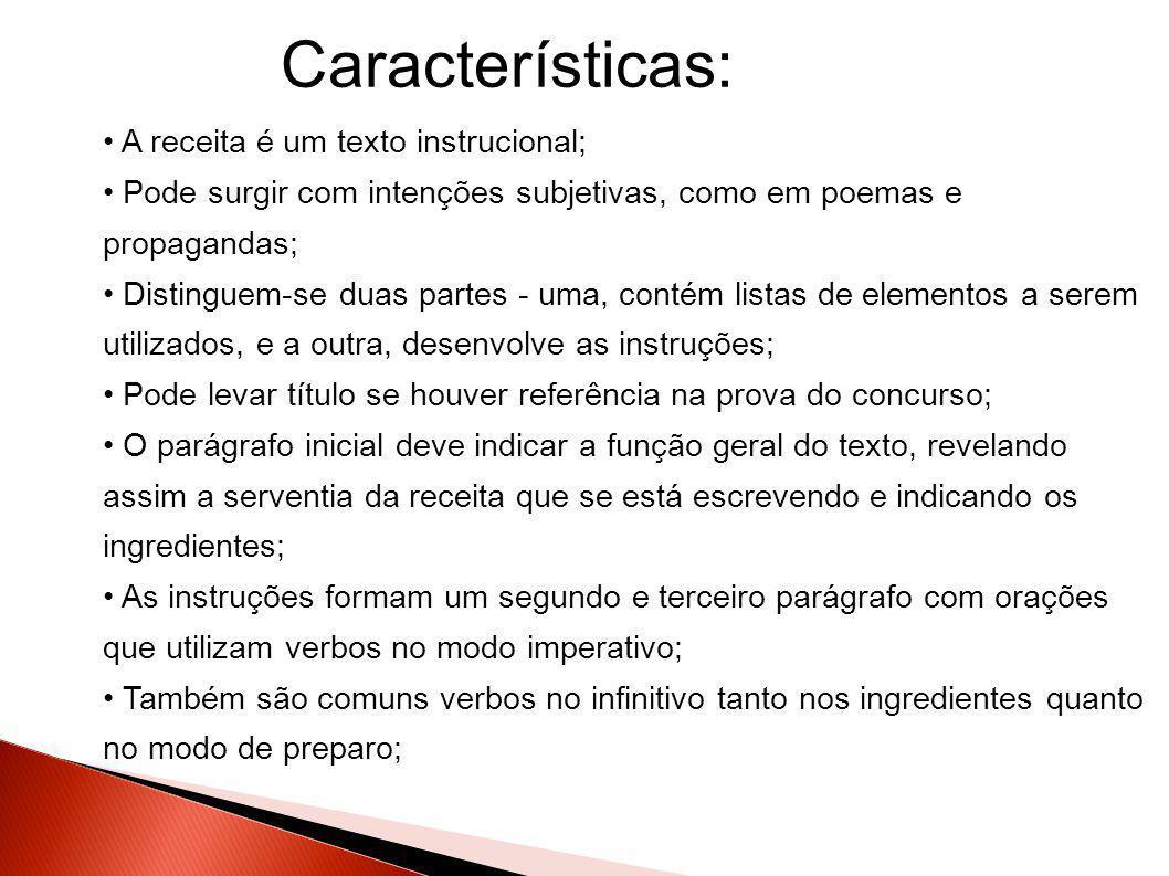 • A receita é um texto instrucional; • Pode surgir com intenções subjetivas, como em poemas e propagandas; • Distinguem-se duas partes - uma, contém l