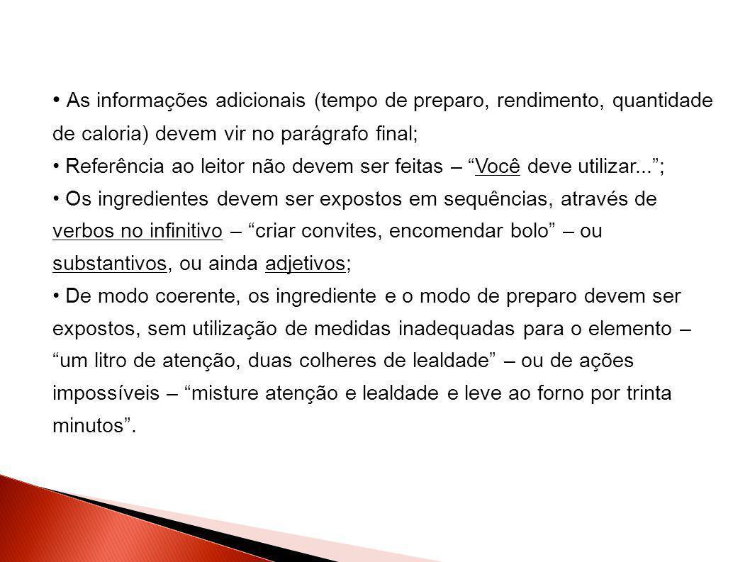 • As informações adicionais (tempo de preparo, rendimento, quantidade de caloria) devem vir no parágrafo final; • Referência ao leitor não devem ser f