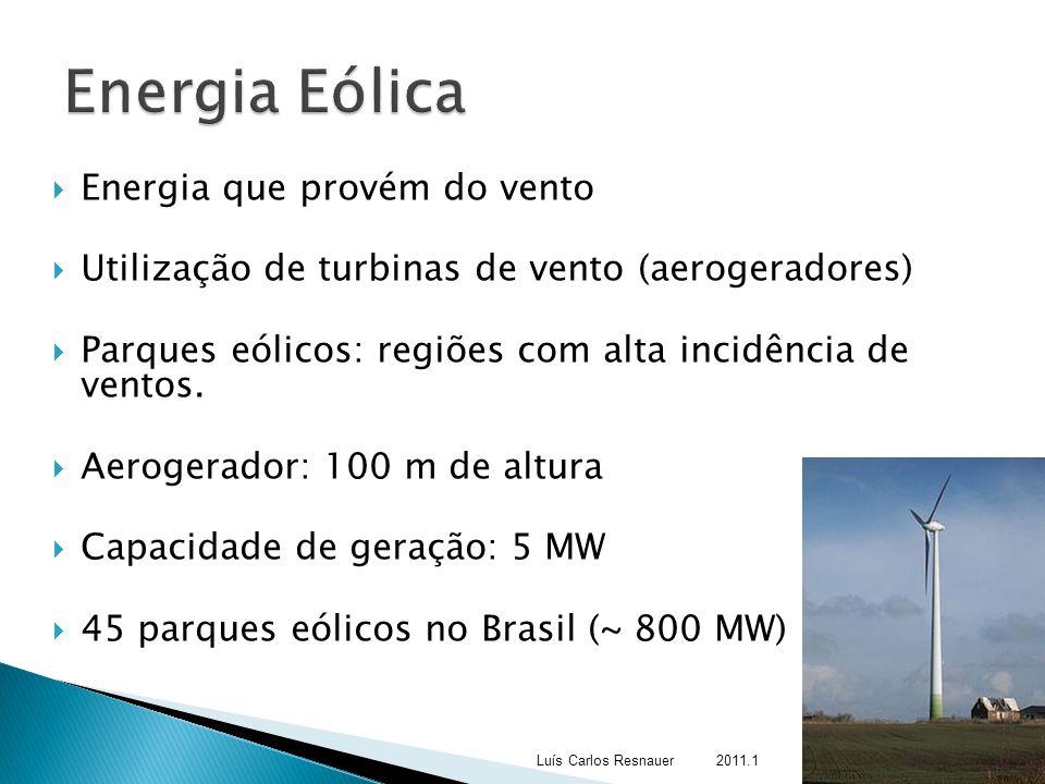  Energia que provém do vento  Utilização de turbinas de vento (aerogeradores)  Parques eólicos: regiões com alta incidência de ventos.  Aerogerado