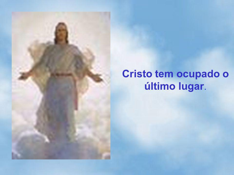 Cristo tem ocupado o último lugar.
