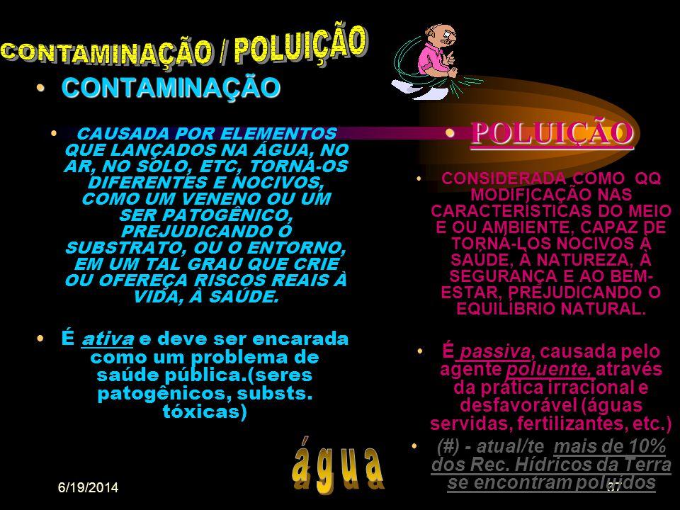 6/19/201436 a) Qualidade das águas : - CETESB,1980 b) Relatório de qualidade ambiental de São Paulo - SEMA, 2003 - DOESP-vol.114;8/6/04 •CETESB, 1980