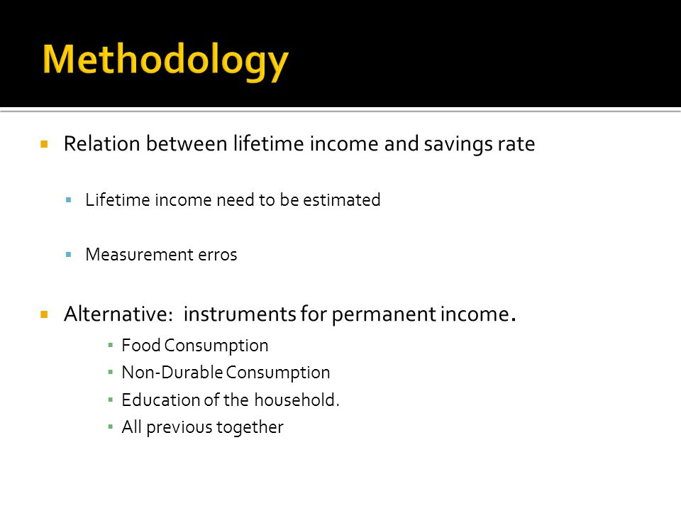  Relation between lifetime income and savings rate  Lifetime income need to be estimated  Measurement erros  Alternative: instruments for permanent income.