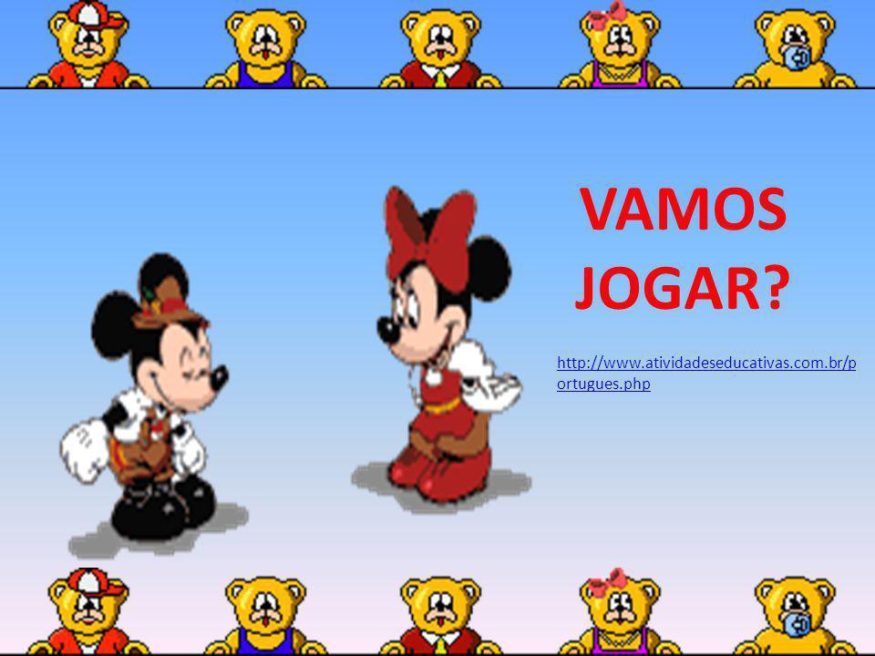 VAMOS JOGAR? http://www.atividadeseducativas.com.br/p ortugues.php