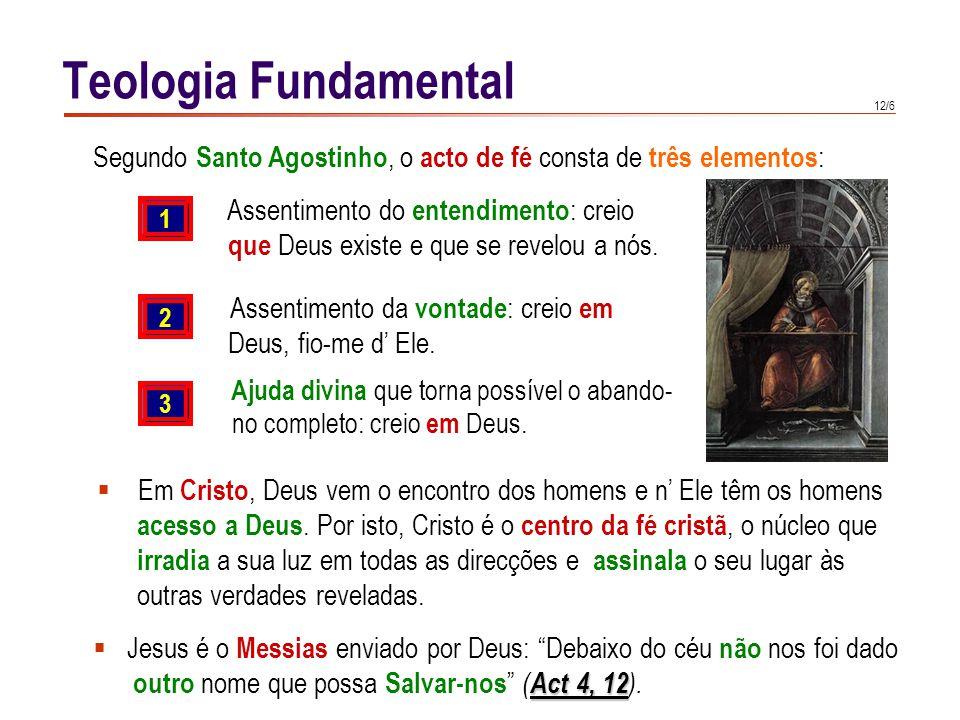 12/6 Teologia Fundamental  Em Cristo, Deus vem o encontro dos homens e n' Ele têm os homens acesso a Deus. Por isto, Cristo é o centro da fé cristã,