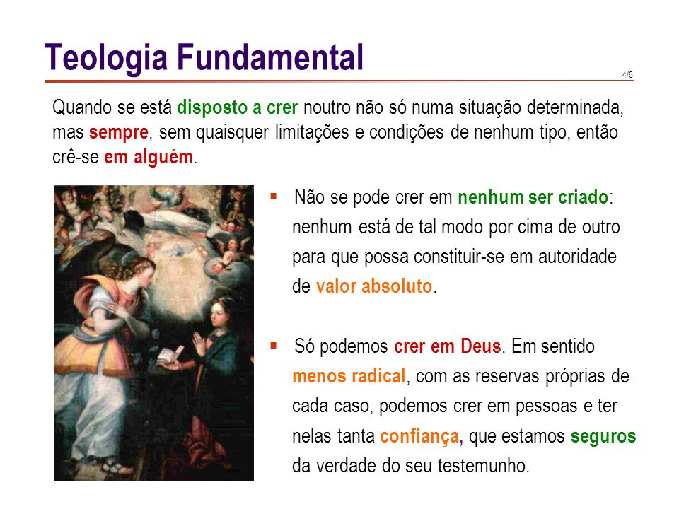 4/6 Teologia Fundamental  Não se pode crer em nenhum ser criado : nenhum está de tal modo por cima de outro para que possa constituir-se em autoridad